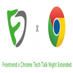 【WEB】Frontrend x Chrome Tech Talk Night Extendedに参加したときのメモ